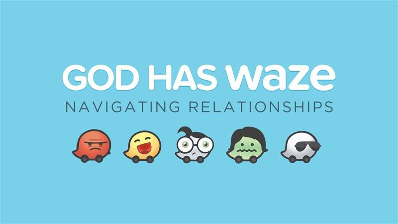Message Series: God Has Waze: Navigating Relationships
